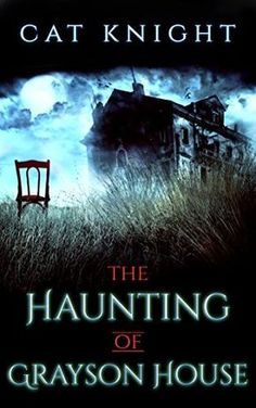 The Haunting Of Grayson House by Cat Knight, http://www.amazon.com/dp/B072W653DM/ref=cm_sw_r_pi_dp_fh-szb42KYYH7