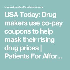 USA Today: Drug makers use co-pay coupons to help mask their rising drug prices | Patients For Affordable Drugs