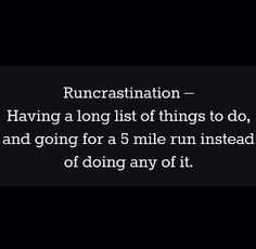 Running Humor #3: Runcrastination. Having a long list of things to do, and going for a 5-mile run instead of doing any of it.
