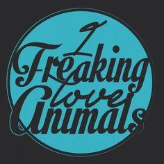 I Freaking Love Animals