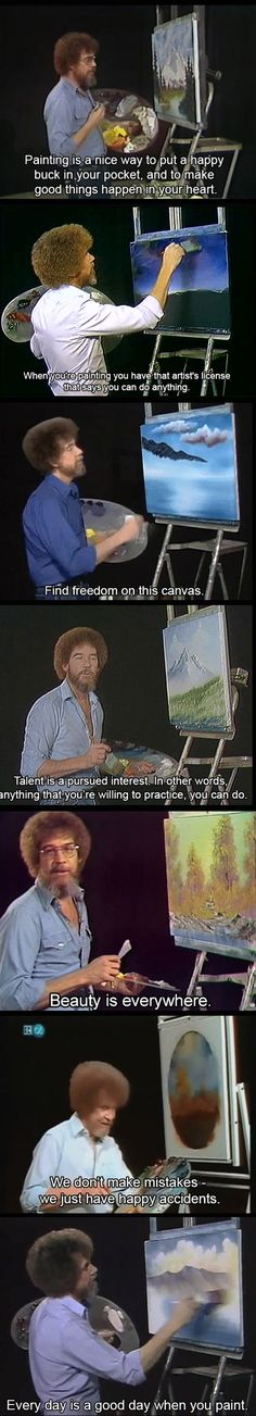 I never saw a lot of bob ross, but he just seems like the most likeable person.