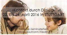 »Kontakt durch Dialog« • 22. bis 24. April 2016 in STUTTGART  Frühbucherrabatt bis 31.12.2015 • 290 €    3-tägiger Workshop mit Mirjam Baumann-Wiedling in Stuttgart für pädagogische Fachleute, Eltern und Interessierte mehr siehe Link http://familylab.de/kontakt_durch_dialog_stuttgart_22-24april_2016_mit_mirjam_baumann-wiedling-.asp