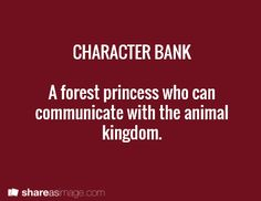 This is really cliche, so how about a RUDE and COWARDLY Forest Princess? Now THAT sounds interesting!
