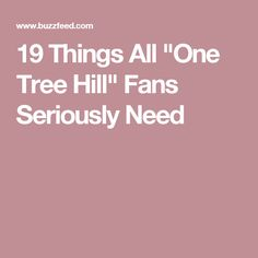 "19 Things All ""One Tree Hill"" Fans Seriously Need"