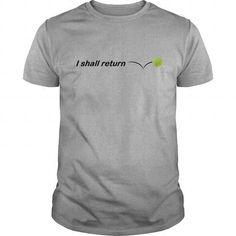 Awesome Tennis Lovers Tee Shirts Gift for you or your family member and your friend:  I Shall Return Tennis TShirt Tee Shirts T-Shirts