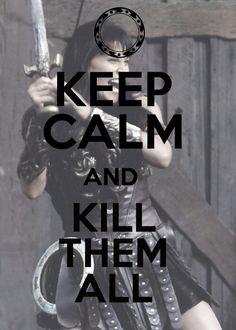 Keep Calm and Kill them All. Xena Warrior Princess
