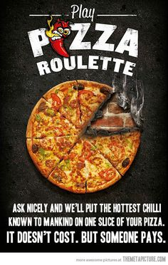 """Pizza Roulette"" LOL that would suuuuuuuuuck but be amazingly funny as long as you werent the one that got the hot slice..."