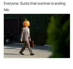 Pic of a guy wearing a pumpkin head under the caption, Everyone: sucks that summer is ending; 12 Fall Memes For The Weirdos Who Hate Summer - Funny memes that Tumblr Face, Dog Tumblr, Tumblr Funny, Don Meme, Hate Summer, Spooky Memes, Spooky Scary, Fall Memes, Fall Quotes