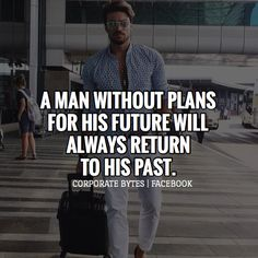inspirational quotes a man without plans for his future will always return to his past. Motivational Leadership Quotes, Positive Quotes, Positive Thoughts, Deep Thoughts, Success Quotes, Dope Quotes, Inspirational Words Of Wisdom, Gentleman Quotes, World Quotes