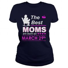 Make this funny birthday in month gift saying  March 29 Shirt The best moms are Born on March 29 TShirt March 29 Birthday March 29 mom born March 29 gift for birthday March 29 ladies tees Hoodie Vneck TShirt for birthday  as a great for you or someone who born in March Tee Shirts T-Shirts Legging Mug Hat Zodiac birth gift