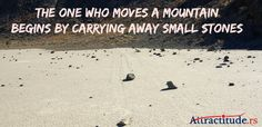 The one who moves a mountain begins by carrying away small stones