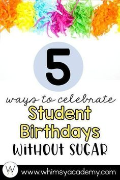Classroom birthdays can be so fun to celebrate! Here are 5 ideas for celebrating student birthdays that do NOT involve sugar. Perfect for elementary school classrooms!