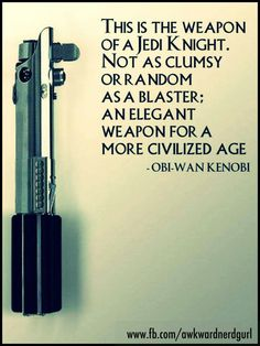 this is the weapon of a Jedi Knight...