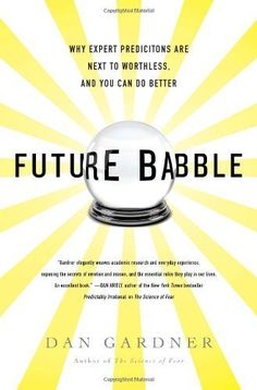 Future Babble: Why Expert Predictions Are Next to Worthle...
