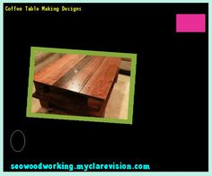 Coffee Table Making Designs 105659 - Woodworking Plans and Projects!