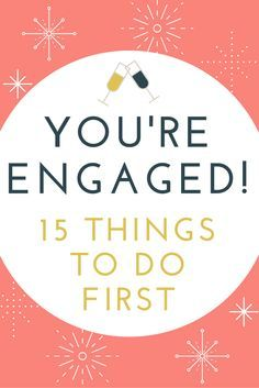 You're engaged! Now what? 15 things you need to do first!