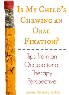 Is my child's chewing an oral fixation or just a bad habit? Tips from an Occupational Therapy perspective.