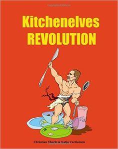Kitchenelves Revolution: Amazon.co.uk: Christian Eberle, Katja Vartiainen: 9781515185994: Books