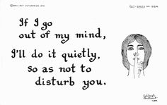 """Pot-Shots No. 554 """"If I go out of my mind, I'll do it quietly, so as not to disturb you."""" by Ashleigh Brilliant"""
