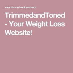TrimmedandToned - Your Weight Loss Website!