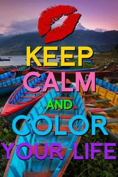 keep calm & color your life. Keep Calm Posters, Keep Calm Quotes, World Of Color, Color Of Life, Keep Calm Signs, Taste The Rainbow, Live Your Life, Make Me Happy, Happy Life