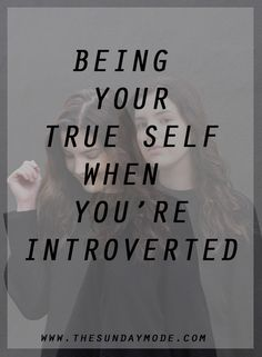 Being Your True Self When You're Introverted | www.thesundaymode.com