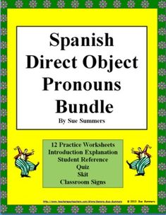 Spanish Direct Object Pronouns Bundle - 12 Practice Worksheets, Skit, Quiz, Reference and Class Signs