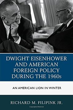 Dwight Eisenhower and American Foreign Policy during the 1960s: An American Lion in Winter by Richard M., Jr. Filipink http://www.amazon.com/dp/1498506798/ref=cm_sw_r_pi_dp_yfK5ub1EDD9HV
