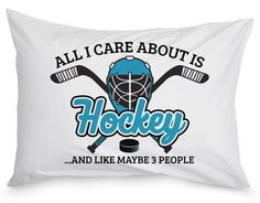 All I Care About Is Hockey - Pillow Case