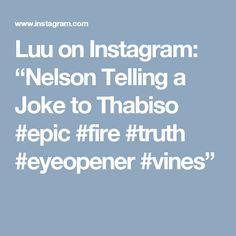 "Luu on Instagram: ""Nelson Telling a Joke to Thabiso #epic #fire #truth #eyeopener #vines"""