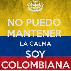 I can't keep calm, I'm Colombian. Colombian Culture, Colombia South America, Spanish Vocabulary, I Miss U, Cant Keep Calm, Proud Of Me, My Heritage, Learning Spanish, Frozen Birthday Party