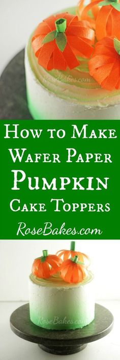 How to Make Wafer Paper Pumpkin Cake Toppers | RoseBakes.com.  Easy, 100% Edible and Adorable Cake Toppers!