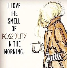 Ah, yes. Coffee does make me feel more optimistic...or anxious...depending on the day...lol!! ;)