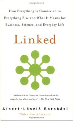 Linked: How Everything Is Connected to Everything Else and What It Means for Business, Science, and Everyday Life. By Albert-Laszlo Barabasi