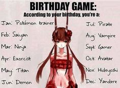 I am a vampire :/ (not a vampire stuff fan unfortunately)<<I'm a pokemon trainer cool.but I wanted to be an exorcist<<<<yandere I'm a yandere Yandere, Birthday Scenario Game, Birthday Games, Carnival Birthday, Funny Birthday, Birthday Parties, Manga Anime, Otaku Anime, Anime Demon