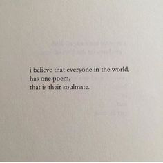 Soulmate And Love Quotes: Soulmate Quotes: I believe that everyone in the world has one poem. that is thei
