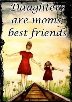 Mother Quotes : Daughters are Mom's best friends Mother Daughter Quotes, I Love My Daughter, My Beautiful Daughter, Love My Kids, Mother Quotes, I Love Girls, Mom Quotes, Family Love, Family Quotes