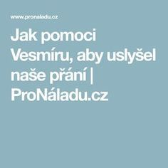 Jak pomoci Vesmíru, aby uslyšel naše přání   ProNáladu.cz Nasa, Pray, Psychology