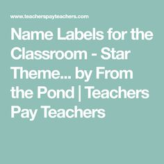 Name Labels for the Classroom - Star Theme... by From the Pond | Teachers Pay Teachers