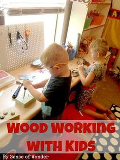 Creating a Woodworking Center with your kids. Why woodworking is good for your children, tips on setting up a woodworking station in your class or home