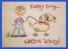 Embroidery.com: Every Dog Needs A Boy Embroidery Pattern: Animals. Lots of patterns for hand and machine embroidery