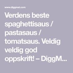 Verdens beste spaghettisaus / pastasaus / tomatsaus. Veldig veldig god oppskrift! – DiggMat.com Food And Drink