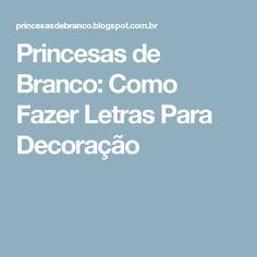 Princesas de Branco: Como Fazer Letras Para Decoração