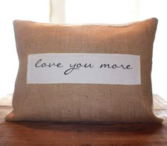 Love You More Burlap Pillow by CCurate on Etsy