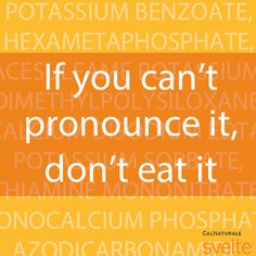 Generally speaking, if you can't pronounce an ingredient, you shouldn't eat it.