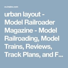 urban layout - Model Railroader Magazine - Model Railroading, Model Trains, Reviews, Track Plans, and Forums
