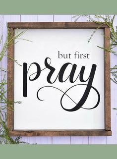 But First Pray, Farmhouse Style Wood Frame, Wood Sign, Custom gift, Personalized gift, Christian Wall decor, Home Decor, Dining Room decor, Entryway decor, Living Room, Kitchen Decor, Rustic decor, Fixer upper style #ad