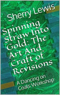 Spinning Straw Into Gold: The Art And Craft of Revisions: A Dancing on Coals Workshop - Kindle edition by Sherry Lewis. Reference Kindle eBooks @ Amazon.com.