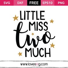 Little Miss Two Much - Free SVG cut files - Baby girl quote