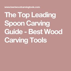 The Top Leading Spoon Carving Guide - Best Wood Carving Tools